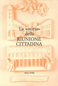 Alteo Dolcini (a cura di), La «storia» della Riunione Cittadina, 1989.