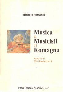 Michele Raffaelli, Musica & Musicisti di Romagna, Forlì, Edizioni Filograf, 1997.