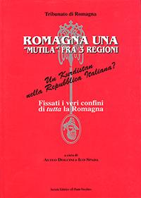 """AD, Ilo Spada (a cura di), Romagna, Una """"mutila"""" fra 3 regioni, Cesena, Il Ponte Vecchio, 1999."""
