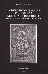 Antonella Imolesi Pozzi, La devozione mariana in Romagna nelle incisioni delle Raccolte Piancastelli, Castrocaro Terme, Vespignani Editore, 2007.